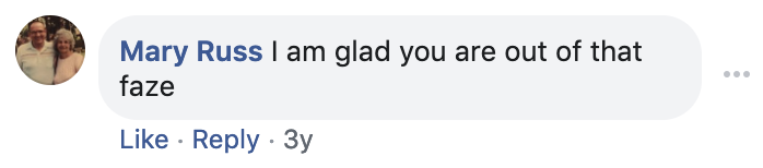 "A facebook comment from Brad Mash's grandmother on the picture of him when he was younger skating at the local skatepark which reads, ""I am glad you are out of that faze."""